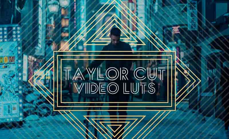 Taylor Cut Video LUTs